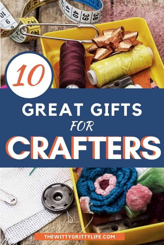 10 great gifts for crafters pinterest image