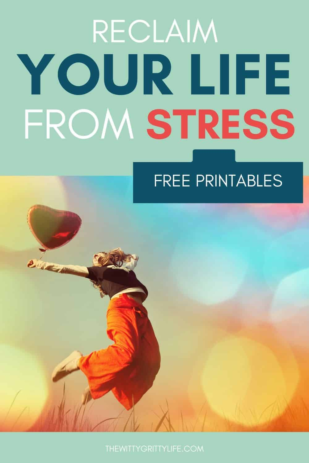Pinterest image titled Reclaim your life from stress, showing happy woman with a balloon jumping up into the air in front of a colorful background