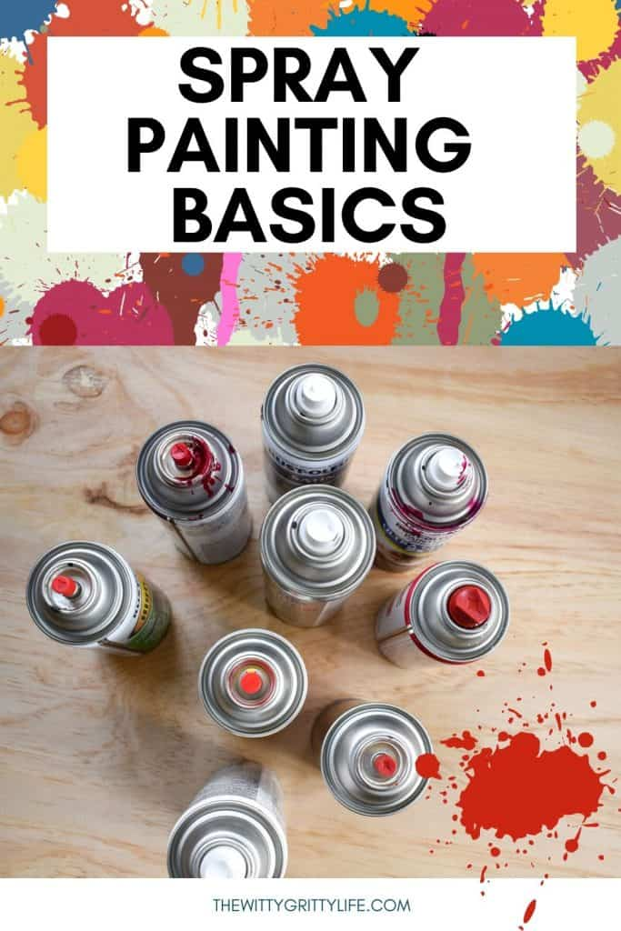 """Pinterest image showing several spray paint cans from above on a wood background titled """"spray painting basics'"""